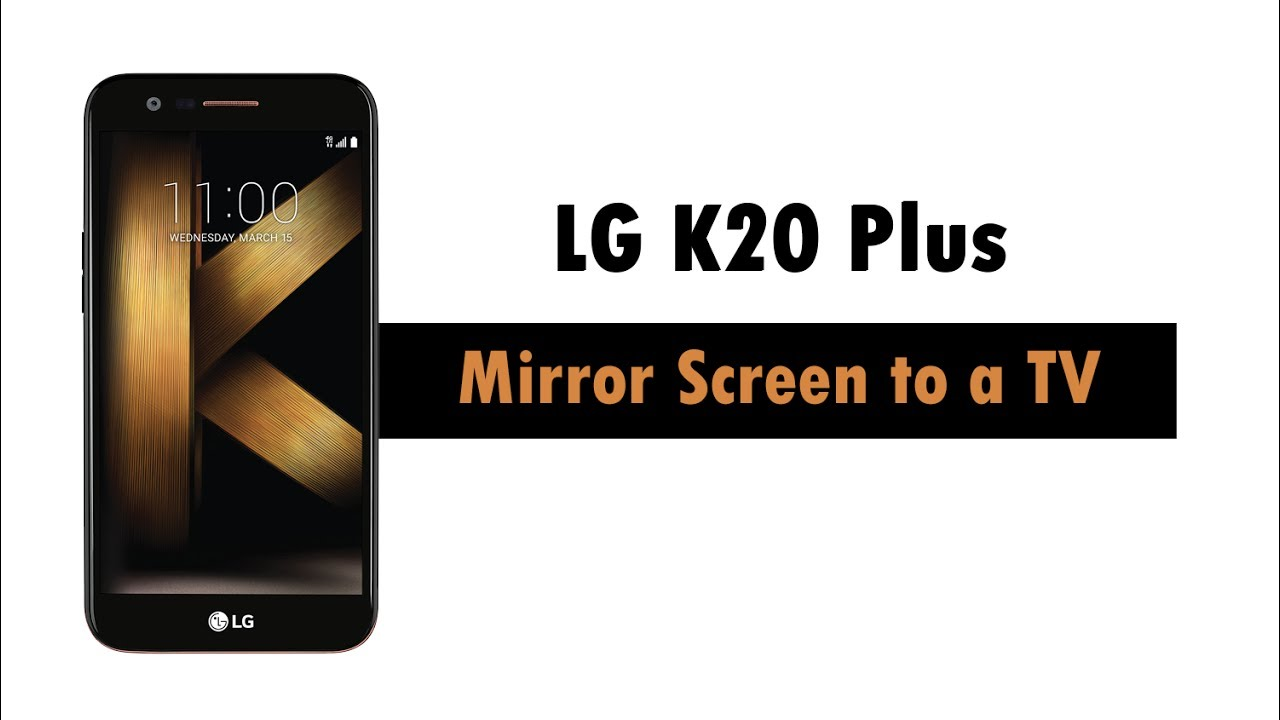 Lg k20 plus how to mirror your screen to a tv funnydog tv for Mirror for lg tv