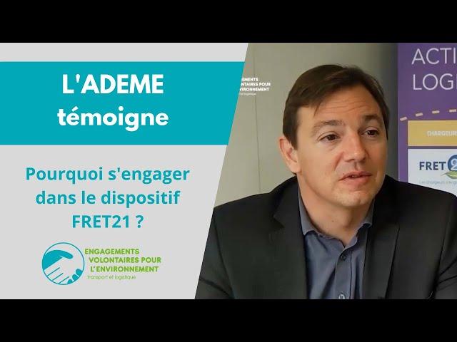 L'ADEME témoigne : Pourquoi s'engager dans le dispositif FRET21 ?