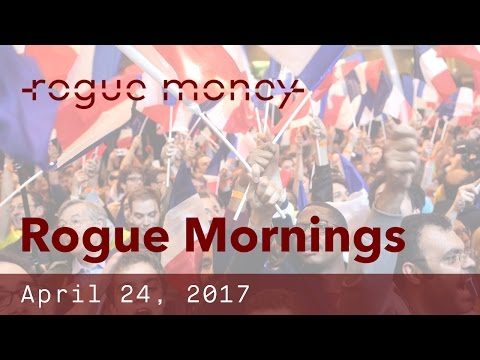 Rogue Mornings - France Election, Govt Funding & Saudi Influence (04/24/2017)