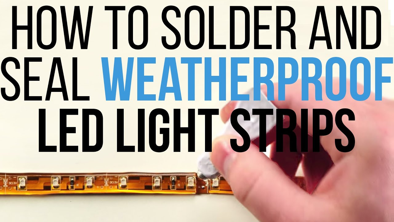 How to Solder and Seal Weatherproof LED Light Strips by ...