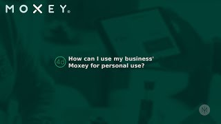 4d How can I use my businesses' Moxey for personal use