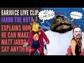 Jarbo The Hutt Explains How His Software Can Make Matt Jarbo Say Anything: EarJuice Live Clip