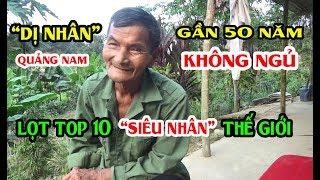 """""""DỊ NHÂN"""" Quảng Nam Gần Nữa Thế Kỷ Không Ngủ Lọt TOP 10 SIÊU NHÂN Thế Giới"""