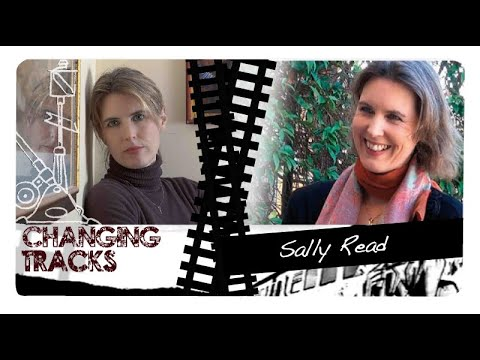 Changing Tracks: Sally Read