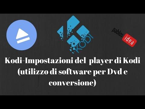 Kodi-Impostazioni del Player di Kodi 17 piu software per il rip dei dvd e conversione video