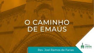 O Caminho de Emaús - Rev. Joel Ramos de Farias - Conexão com Deus - 12/04/2021