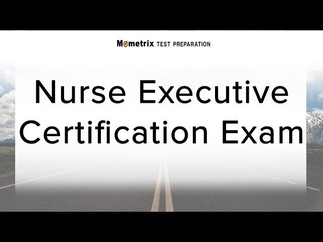 Nurse Executive Certification Exam - Get A Video