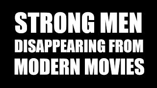 Strong men disappearing from modern movies