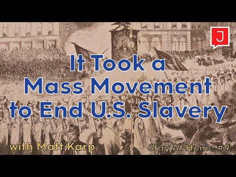 Matt Karp: It Took A Mass Movement To End U.S. Slavery (Stay At Home #9)
