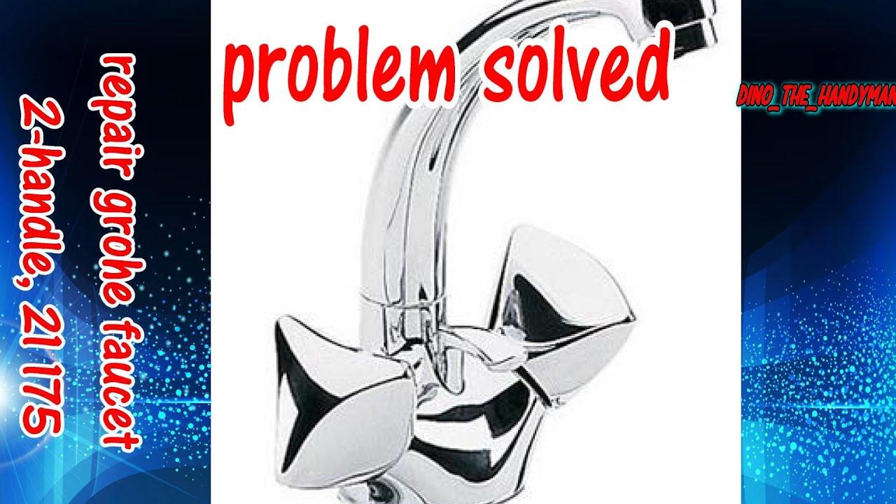 grohe faucet problem 2 handle centerset 21 175