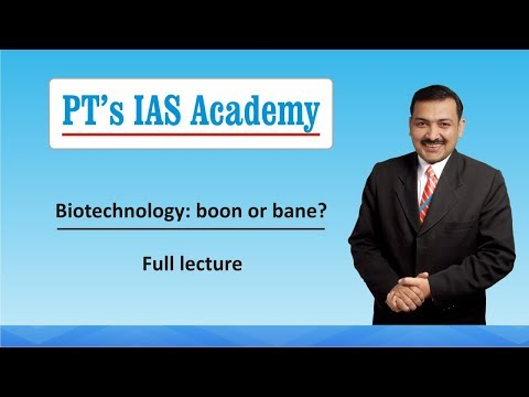 Biotechnology - boon or bane? - full lecture - PT's IAS Acad