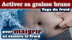 Maigrir et vaincre le froid en activant sa graisse brune | Yoga du froid
