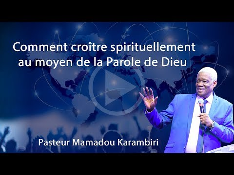 Comment croître spirituellement au moyen de la Parole de Dieu - Pasteur Mamadou Karambiri