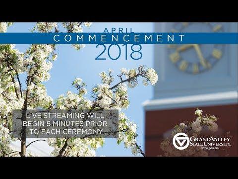 GVSU Commencement April 2018 - Saturday AM