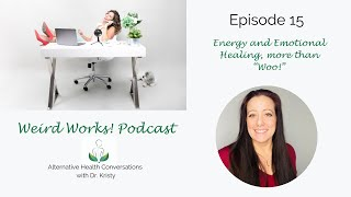 """Energy and Emotional Healing, more than """"Woo!"""": Weird Works! Episode 15"""