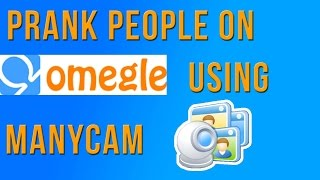 How to use ManyCam to prank people on Omegle