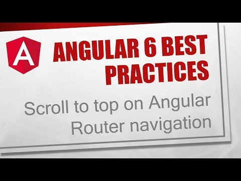 Angular 6 Best Practices [7] - Scroll to top on Angular