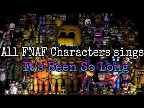 All FNAF Characters sings It's Been So Long