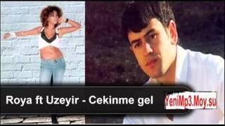 Roya Ayxan ft Uzeyir   Mene gel