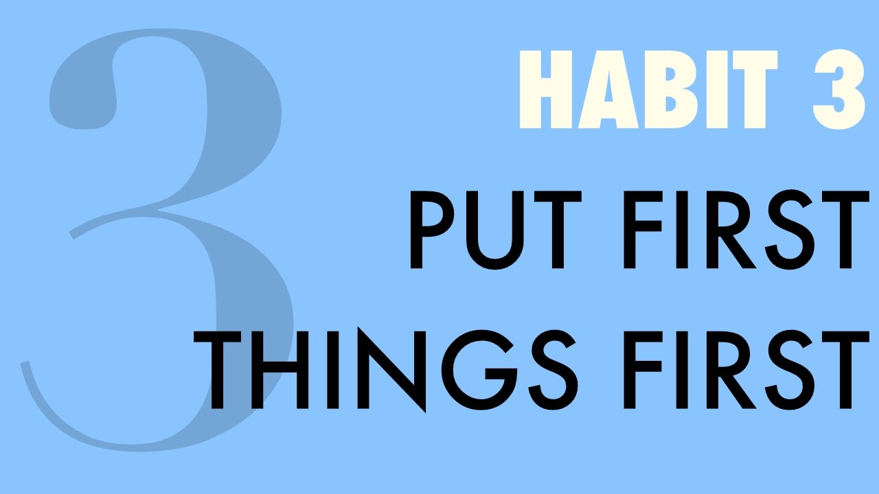 Habit Number 3 - Put First Things First