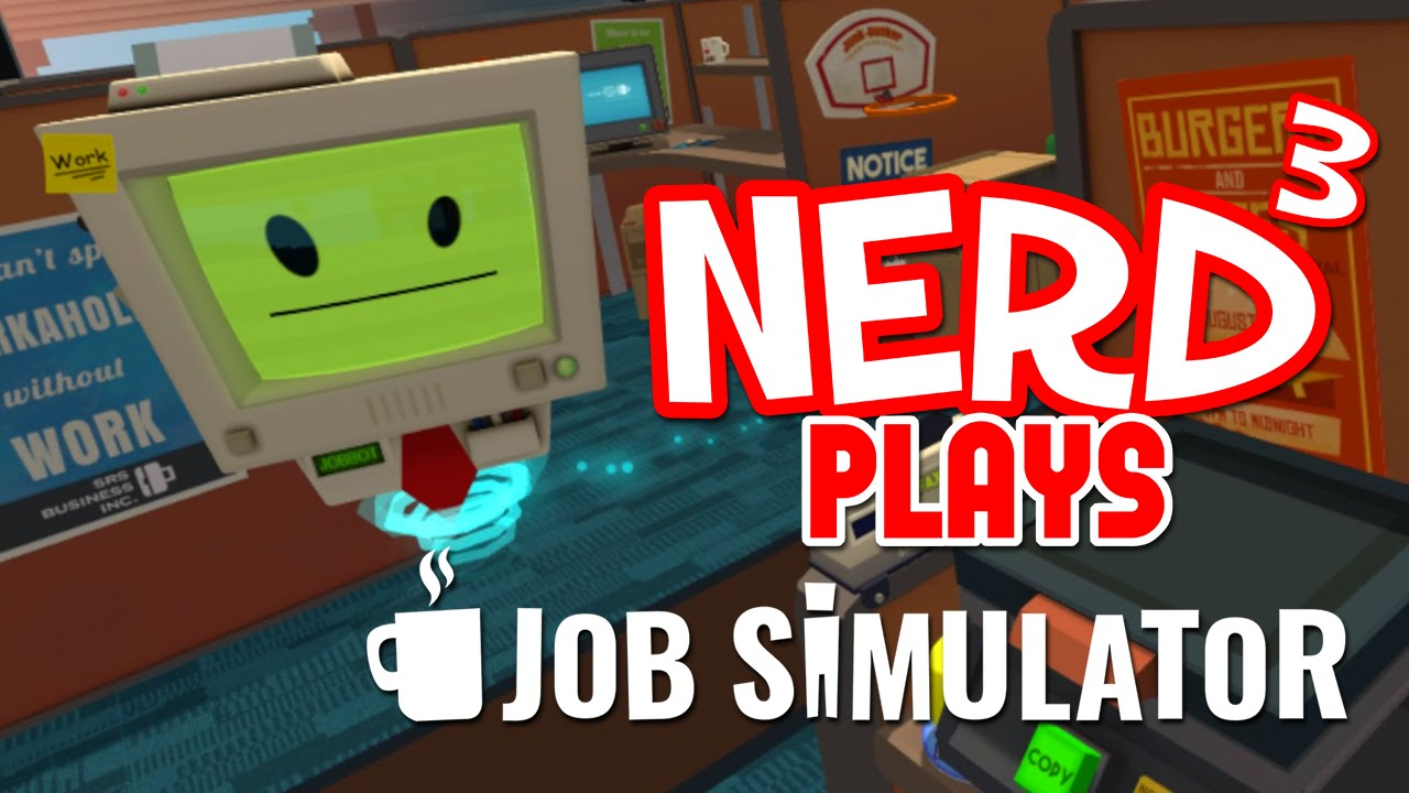 Nerd³ Plays... Job Simulator - The Office