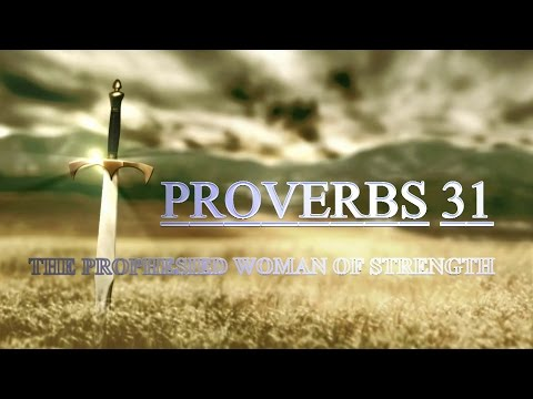 Proverbs 31 - The Prophesied Woman of Strength