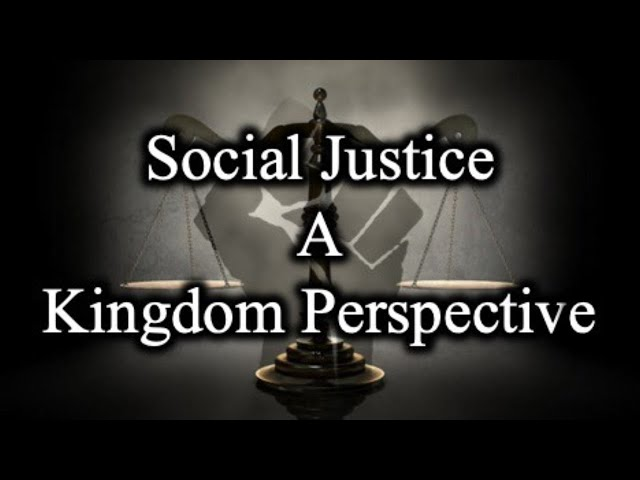 Social Justice; A Kingdom Perspective - August 6th, 2020