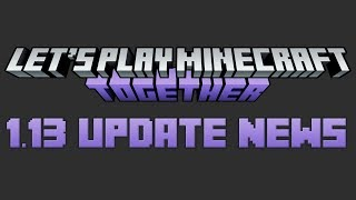Let's Play Minecraft Together 1.13 Update News