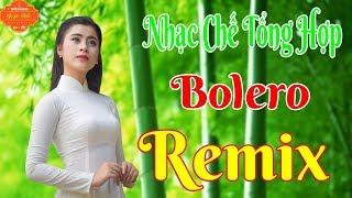 Liên Khúc Nhạc Chế Bolero Remix Sôi Động Cực Hay Nghe Là Ghiền
