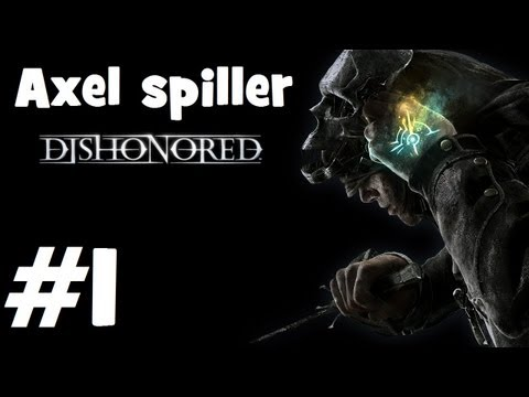 Axel spiller - Dishonored Ep.1