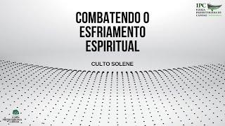 COMBATENDO O ESFRIAMENTO ESPIRITUAL - Apocalipse 2 :1-7 / 3:1-6 e 14-22
