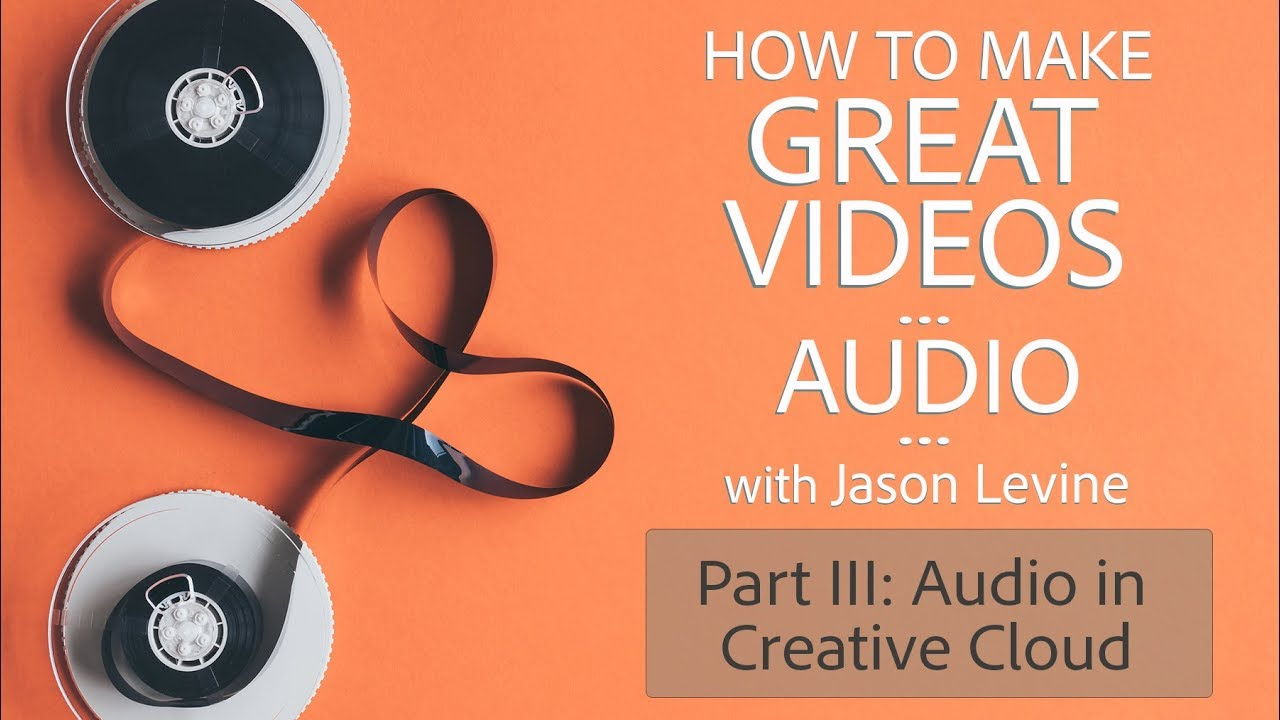 How to Make Great Videos (Part 3) - Audio in Creative Cloud | Adobe  Creative Cloud