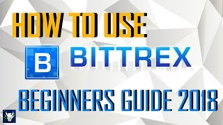 How to use BITTREX Exchange (Beginners Guide) 2018