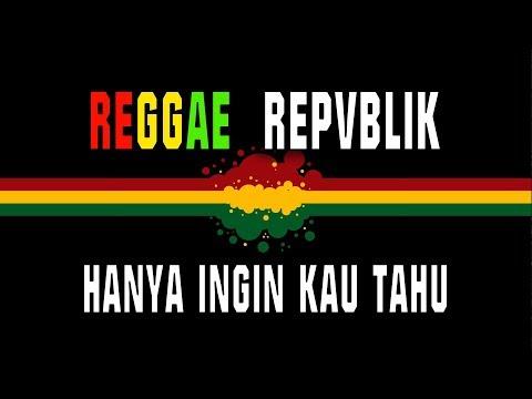 Reggae Repvblik - Hanya Ingin Kau Tahu
