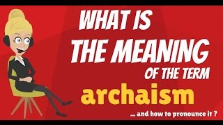 What is ARCHAISM? What does ARCHAISM mean? ARCHAISM meaning, definition & explanation