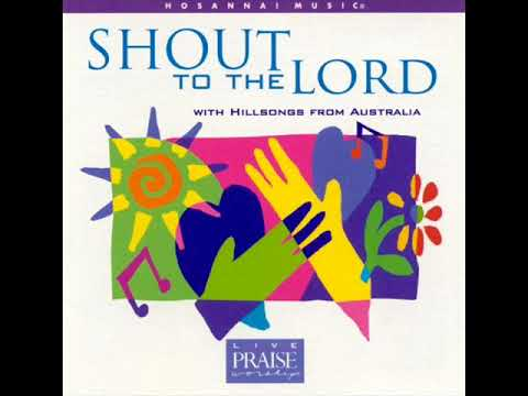 Hillsongs - Shout to the Lord - Full Album