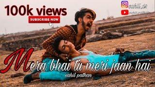 Mera bhai tu meri jaan hai | sahil pathan || new song