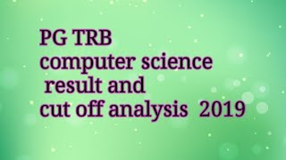 Pg TRB computer science result and cut off analysis 2019