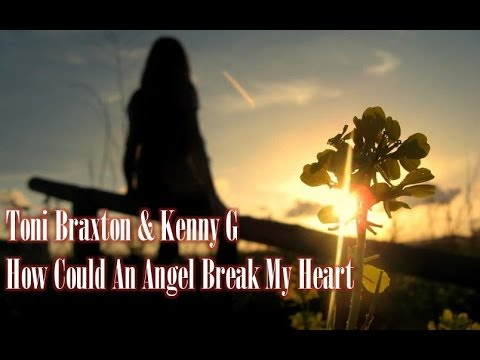 Toni Braxton & Kenny G  How Could An Angel Break My Heart
