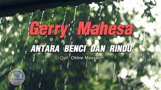 Gerry Mahesa - Antara Benci dan Rindu [Lirik ]
