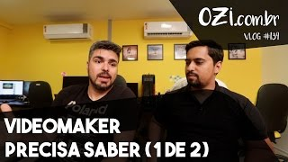 🔴 VIDEOMAKER PRECISA SABER - Parte 1 - OZI Vlog #134