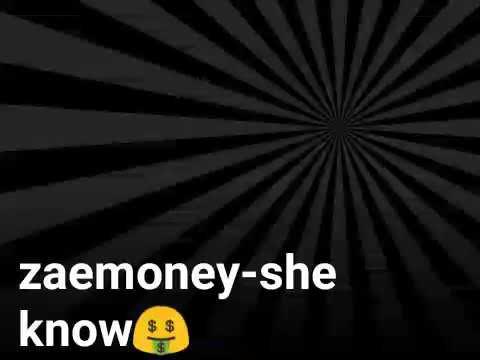 Zaemoney-she know🤑