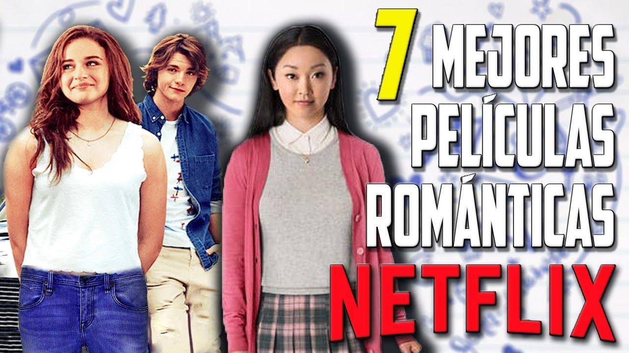Las 7 Mejores Películas Románticas De Netflix 2019 Youtube