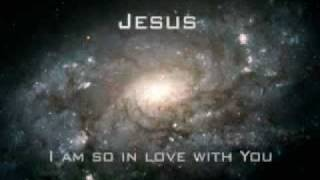 JESUS I AM  SO INLOVE WITH YOU (Let my words be few)