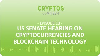 Cryptos with Mitesh #13: US Senate Hearing on Cryptocurrencies and Blockchain