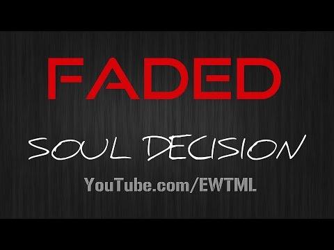 FADED  LYRICS  SOUL DECISION