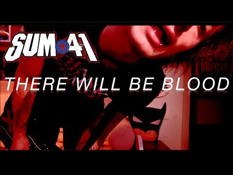 Sum 41 - There Will Be Blood