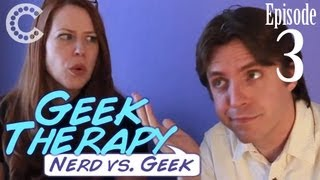 Nerd vs. Geek - Geek Therapy (Ep. 3)
