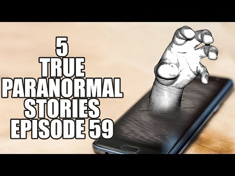 5 TRUE PARANORMAL STORIES EPISODE 59