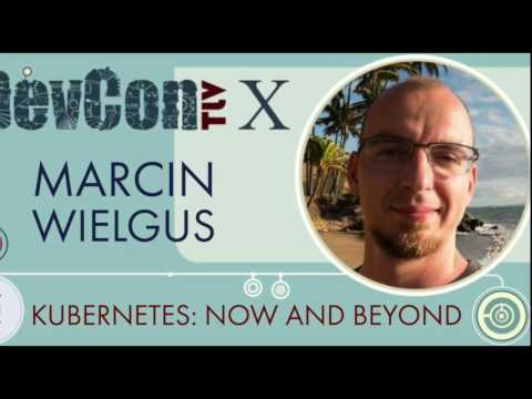 Kubernetes: now and beyond! Marcin Wielgus at DevconTLV X
